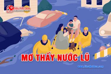 Mơ thấy Nước Lũ đánh con gì ? Lũ Lụt là số mấy siêu chuẩn bạch thủ ?